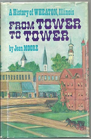 From Tower To Tower: A History of Wheaton, Illinois: Jean Moore, Section III: Footnotes to History ...