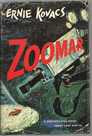 Zoomar, A sophisticated novel about love and tv: Ernie Kovacs