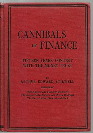 Cannibals of Finance, Fifteen Years' Contest with The Money Trust: Arthur Edward Stilwell