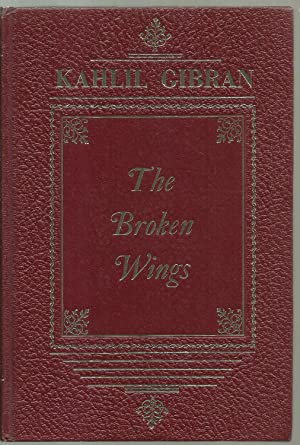 The Broken Wings: Kahlil Gibran, translated from the Arabic by Anthony R. Ferris