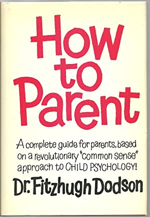 How to Parent: Fitzhugh Dodson, Foreword by Louise Bates Ames, Keynote by Charles M. Schulz, edited...