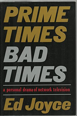 Prime Times Bad Times: A personal drama of network television: Ed Joyce