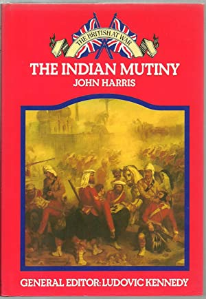 The Indian Mutiny, The British at War: John Harris, General editor: Ludovic Kennedy