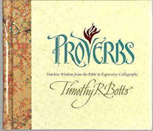 Proverbs, Timeless Wisdom from the Bible in Expressive Calligraphy: Timoghy R. Botts