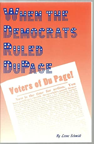 When The Democrats Ruled DuPage: Leone Schmidt, edited by Joyce Usher