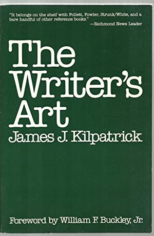 The Writer's Art: James J. Kilpatrick, Foreword by William F. Buckley, Jr.