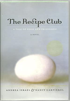 The Recipe Club: A Tale of Food And Friendship, A Novel: Andrea Israel & Nancy Garfinkel, Recipes ...