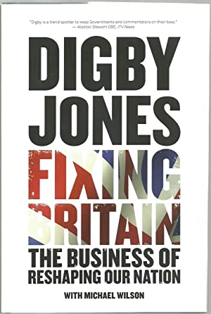 Fixing Britain, The Business of Reshaping Our Nation: Digby Jones with Michael Wilson