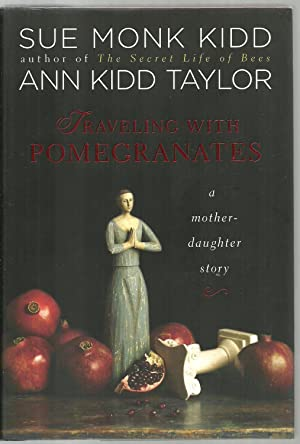 Traveling with Pomegranates, a mother-daughter story: Sue Monk Kidd, Ann Kidd Taylor