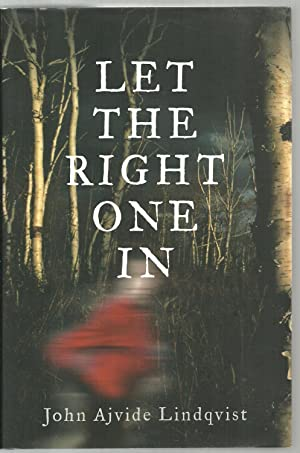 Let The Right One In: John Ajvide Lindqvist, Translated from the Swedish by Ebba Segerberg