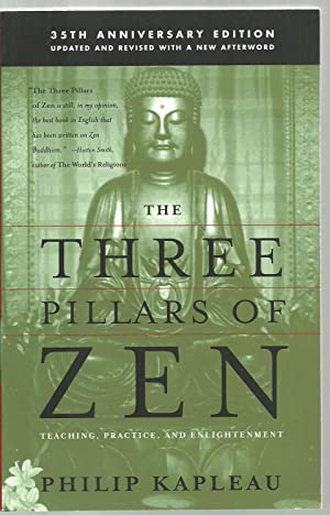 The Three Pillars of Zen: Teaching, Practice, And Enlightment: Compiled and edited by Philip ...