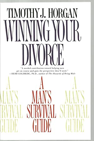 Winning Your Divorce, A Man's Survival Guide: Timothy J. Horgan