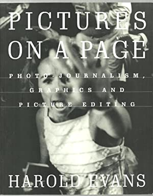 Pictures On A Page, Photo-Jurnalism, Graphics And Picture Editing: Harold Evans