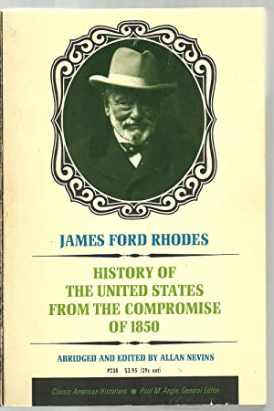 History of The United States From The Compromise of 1850: James Ford Rhodes, Abridged and edited by...
