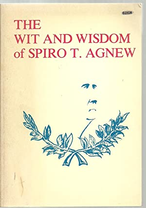The Wit And Wisdom of Spiro T. Agnew: Selected and arranged with an introduction by Victor David ...