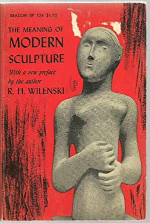 The Meaning of Modern Sculpture: With a new preface, R. H. Wilenski