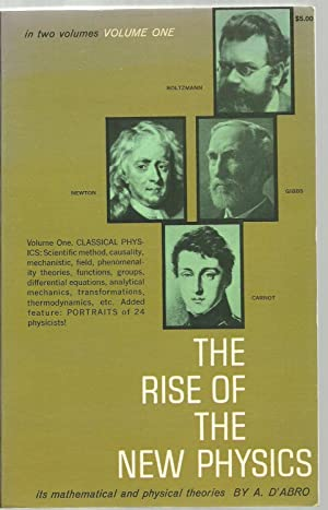The Rise of The New Physics, its mathematical and physical theories - Volume One: A. D'Abro