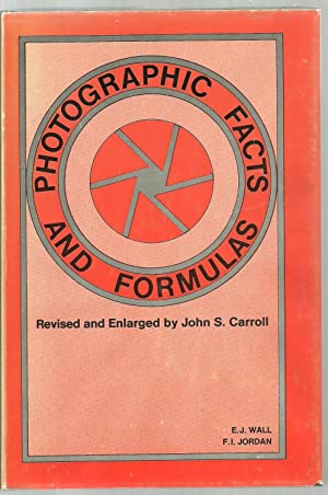 Photographic Facts And Formulas: by E. J. Wall and Franklin I. Jordan, Revised and enlarged by John...