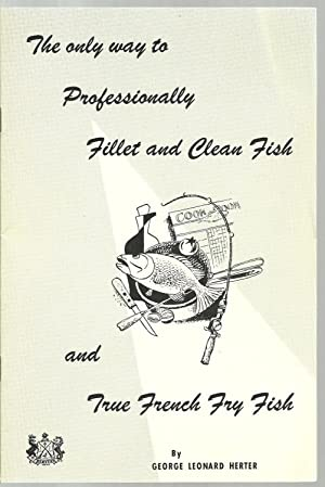 The only way to Professionaly fillet and clean fish and True French Fry Fish: George Leonard Herter
