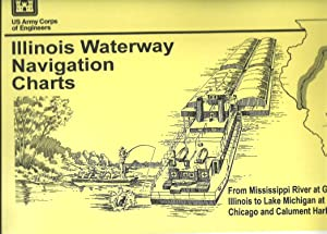 Illinois Waterway Navigation Charts, From Mississippi River at Grafton, Illinois to Lake Michigan ...