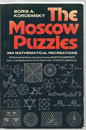 The Moscow Puzzles, 359 Mathematical Recreations: Boris A. Kordemsky, Edited and with an ...