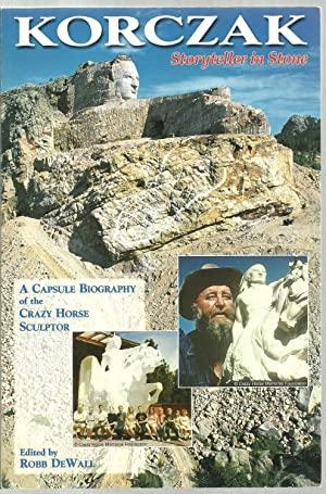 Korczak, Storyteller in Stone - Boston To Crazy Horse 1908-1982, A Capsule Biography of the Crazy ...