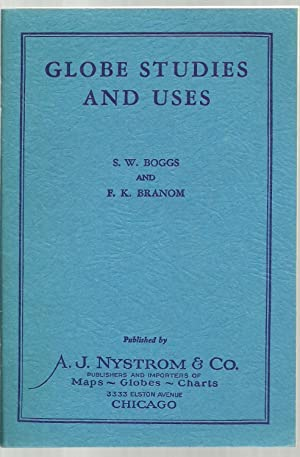 Globe Studies And Uses.: S. W. Boggs and F. K. Branom