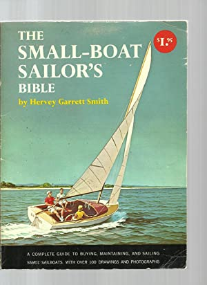 The Small-Boat Sailor's Bible, A complete guide to buying, maintaining, and sailing small ...