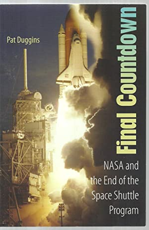 Final Countdown, NASA and the End of the Space Shuttle Program: Pat Duggins