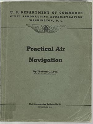 Practical Air Navigation - U.S. Department of Commerce, Civil Aeronautics Administration: Thoburn C...