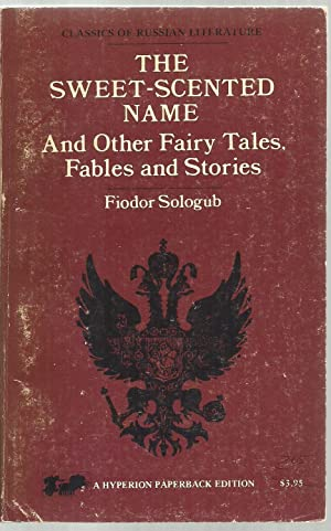 The Sweet-Scented Name, And Other Fairy Tales, Fables and Stories: Fiodor Sologub