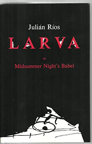 Larva, Midsummer Night's Babel: Julian Rios, Translated by Richard Alan Francis with Suzanne ...
