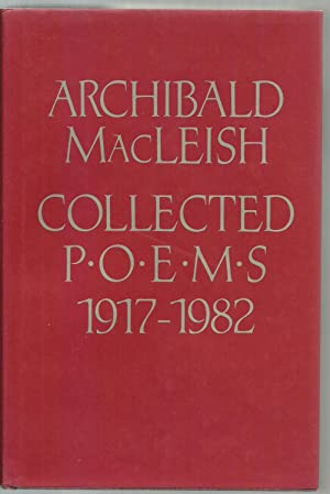 Collected Poems, 1917-1982: Archibald MacLeish, With a prefatory note to the Newly Collected Poems ...