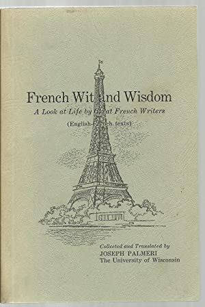 French Wit and Wisdom, A Look at Life by Great French Writers (English-French Texts): Collected and...