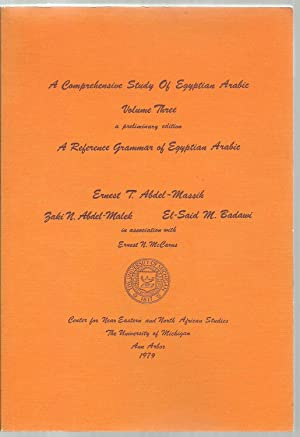A Comprehensive Study of Egyptian Arabic, Volume Three, A preliminary edition: Ernest T. ...