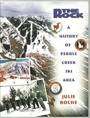 The Rock, A History of Pebble Creek Ski Area: Julie Roche