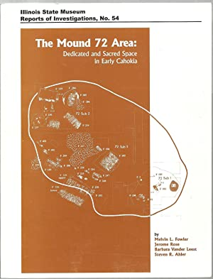 The Mound 72 Area: Dedicated and Sacred Space in Early Cahokia: Melvin L. Fowler, Jerome Rose, ...