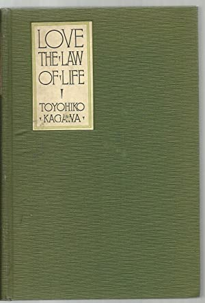 Love The Law of Life: Toyohiko Kagawa, Translated by J. Fullerton Gressitt, with a Foreword by ...