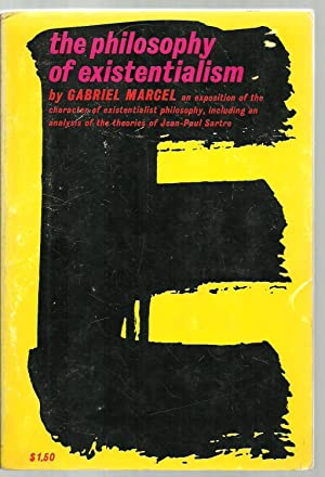 The Philosophy of Existentialism: Gabriel Marcel, Translated by Manya Harari