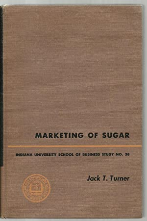 Marketing of Sugar, Indiana University School of Business Study No. 38: Jack T. Turner