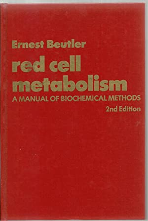 Red Cell Matabolism, A Manual of Biochemical Methods: Ernest Beutler