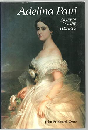 Adelina Patti, Queen of Hearts: John Frederick Cone, Chronology by Thomas G. Kaufman, Discography ...