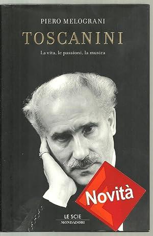 Toscanini, La Vita, le passioni, la musica: Piero Melograni