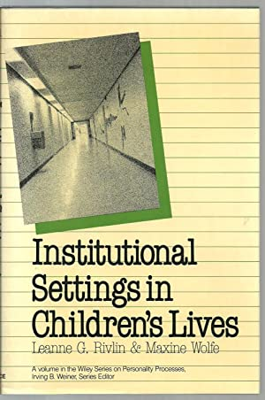 Institutional Settings in Children's Lives: Leanne G. Rivlin & Maxine Wolfe