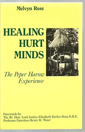 Healing Hurt Minds, The Peper Harow Experience: Melvyn Rose, Forewords by: Elizabeth Butler-Sloss ...