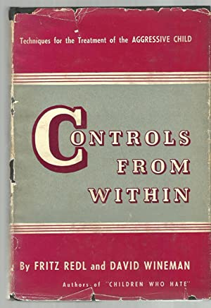 Controls From Within, Techniques for the Treatment of the Aggresive Child: Fritz Redl and David ...