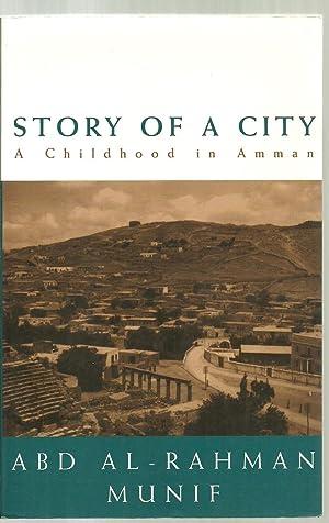 Story of A City, A Childhood in Amman: Abd Al-Rahman Munif, Translated by Samira Kawar