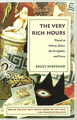 The Very Rich Hours, Travels in Orkney, Belize, the Everglades, and Greece: Emily Hiestand