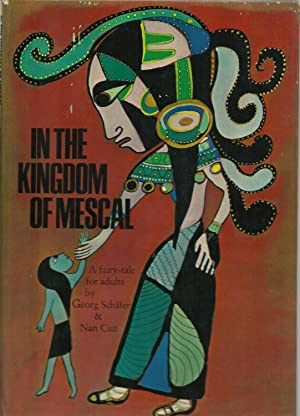 In The Kingdom of Mescal, A Fairy-tale for adults: Georg Chafer, foreword by Miguel Angel Asturias,...