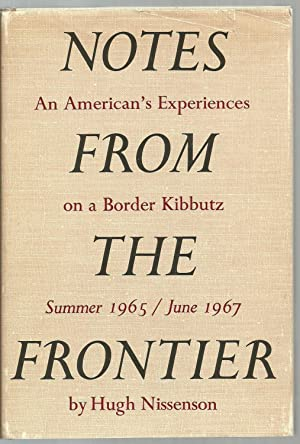 Notes From The Frontier, An American's Experiences on a Border Kibbutz, Summer 1965/June ...